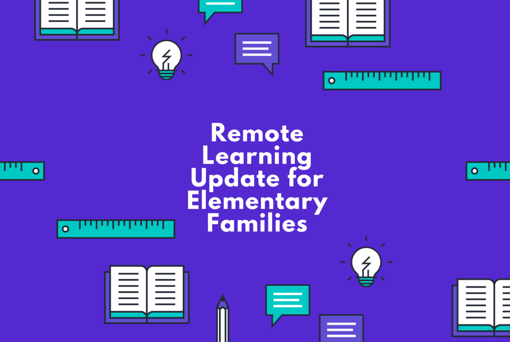 Remote Learning Update for Elementary Families